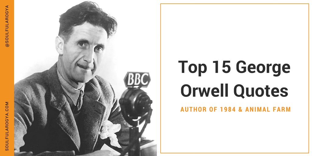 Top 15 George Orwell Quotes