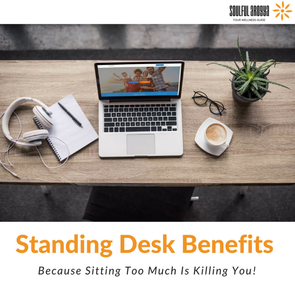 Standing Desk Benefits: Because Sitting Too Much Is Killing You!