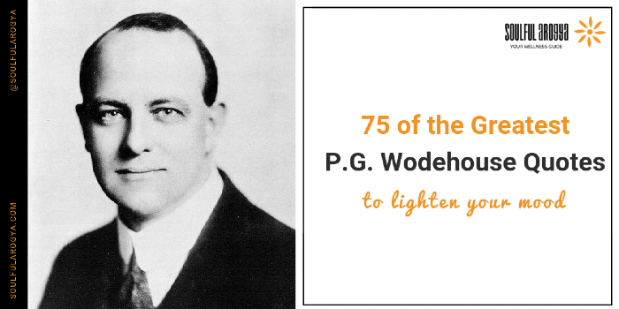 Top 75 Wodehouse Quotes by Soulful Arogya